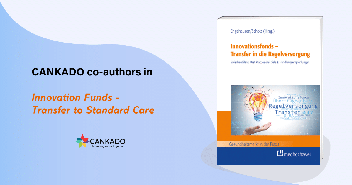 The book, 'Innovationsfonds-Transfer in die Regelversorgung', to which CANKADO has contributed, has been published recently. 2